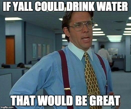 H2o – Drink it!